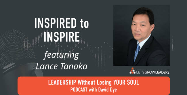 Inspired to Inspire with Lance Tanaka on David Dye podcast