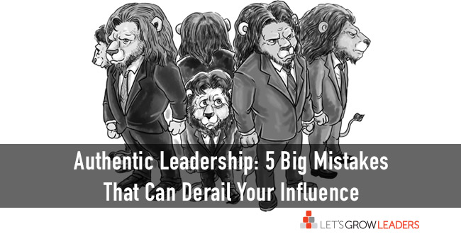 Authentic Leadership: 5 Mistakes that Derail Your Influence