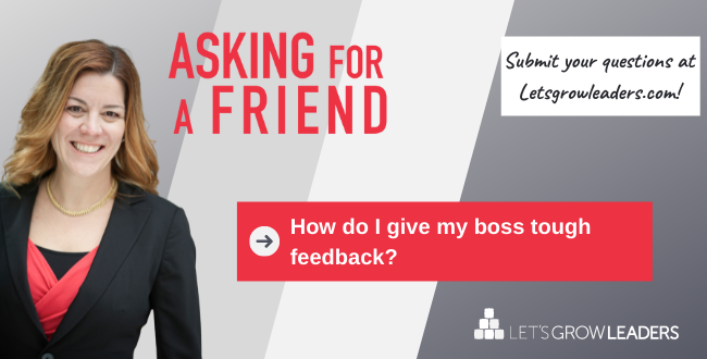 Managing up, how do I give my boss tough feedback