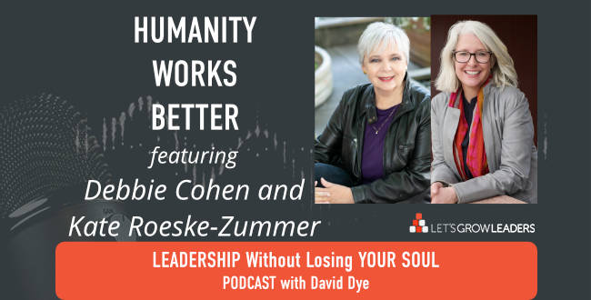 Humanity Works Better with Debbie Cohen Kate Roeske-Zummer on David Dye podcast